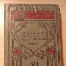 Libros antiguos: LLT 74 ELEMENTOS DE CÁLCULO MERCANTIL TOMO I - MANUALES GALLACH - 1906. Lote 212072623