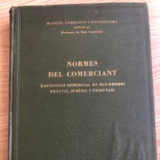 Libros antiguos: NORMES DEL COMERCIANT. L'ACTIVITAT COMERCIAL EN ELS ORDRES PRÀCTIC, JURÍDIC I TRIBUTARI 1928. Lote 216547838