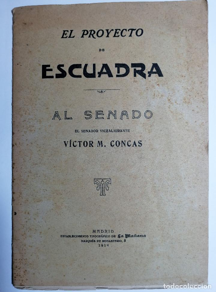 EL PROYECTO DE ESCUADRA AL SENADO. VÍCTOR M. CONCAS. 1914. (Libros Antiguos, Raros y Curiosos - Ciencias, Manuales y Oficios - Derecho, Economía y Comercio)