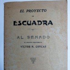 Libros antiguos: EL PROYECTO DE ESCUADRA AL SENADO. VÍCTOR M. CONCAS. 1914.. Lote 218680507