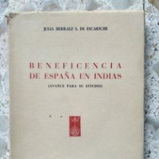 Libros antiguos: BENEFICENCIA DE ESPAÑA EN INDIAS - JULIA HERRAEZ S. DE ESCARICHE - C.S.I.C., SEVILLA, 1949. Lote 219244676