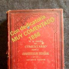 Libros antiguos: COMENTARIO CONSTITUCIÓN FEDERAL DE ESTADOS UNIDOS. 1888 N. A. CALVO. DEDICATORIA. MUY COMENTADA. Lote 220588556