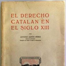 Libros antiguos: EL DERECHO CATALÁN EN EL SIGLO XIII. - AUNÓS PÉREZ. ANTONIO.. Lote 123159474