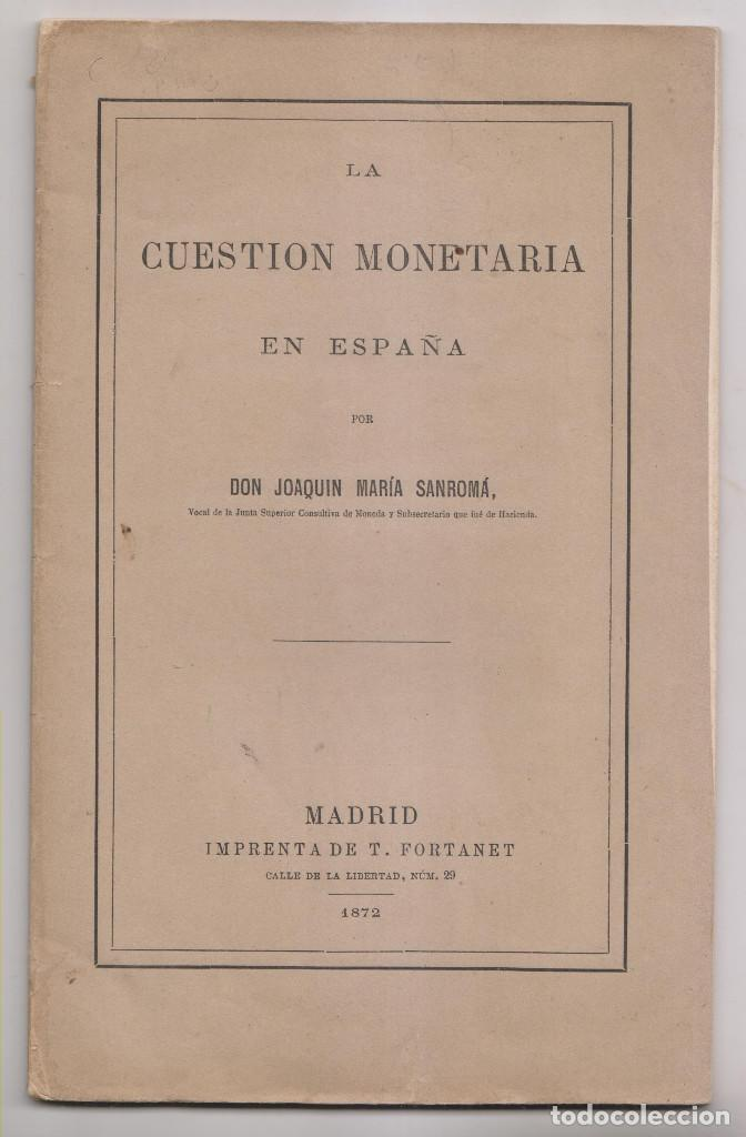 JOAQUÍN MARÍA SANROMÁ: LA CUESTIÓN MONETARIA EN ESPAÑA. 1872. ECONOMÍA. NUMISMÁTICA (Libros Antiguos, Raros y Curiosos - Ciencias, Manuales y Oficios - Derecho, Economía y Comercio)