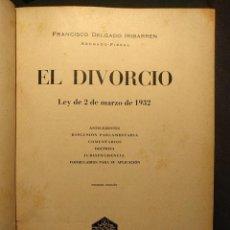 Libros antiguos: EL DIVORCIO. LEY 2 DE MARZO DE 1932. DELGADO IRIBARREN, FRANCISCO.. Lote 222399443