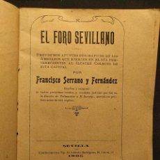 Libros antiguos: EL FORO SEVILLANO. APUNTES BIOGRÁFICOS POR FRANCISCO SERRANO Y FERNÁNDEZ. SEVILLA. 1905.. Lote 222448741