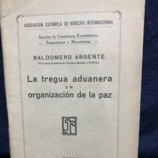 Libros antiguos: TREGUA ADUANERA ORGANIZACION DE LA PAZ BALDOMERO ARGENTE. Lote 229398300