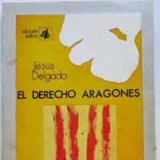 Libros antiguos: EL DERECHO ARAGONÉS. JESÚS DELGADO. Lote 230165285