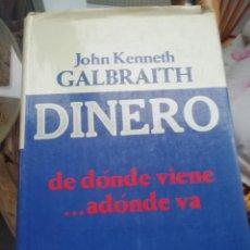 Libros antiguos: DINERO DE DÓNDE VIENE Y A DÓNDE VA DE JOHN KENNETH TAPAS DURAS. Lote 230818310