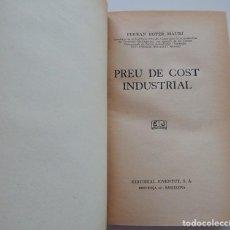 Libros antiguos: PREU DE COST INDUSTRIAL - FERRAN BOTER MAURÍ / 1934 1ª EDICIÓ - DEDICATORIA MANUSCRITA DEL AUTOR. Lote 231171905
