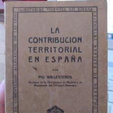 Libros antiguos: RARO, LA CONTRIBUCION TERRITORIAL EN ESPAÑA, PIO BALLESTEROS, REVISTA DE DERECHO PRIVADO, SIN FECHA. Lote 241432115