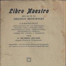 Libros antiguos: LIBRO MAESTRO PARA USO DE LOS JUZGADOS MUNICIPALES. RICARDO LIZCANO. AÑO 1929. LIBRO RARO. Lote 243637900