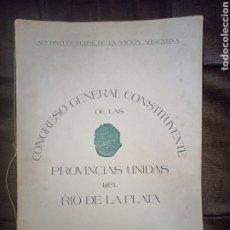 Libros antiguos: CONGRESO GENERAL CONSTITUTENTE DE LAS PROVINCIAS UNIDAS DEL RIO DE LA PLATA 1816. BUENOS AIRES, 1925. Lote 245566650
