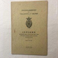 Libros antiguos: AYUNTAMIENTO DE VILLANUEVA Y GELTRÚ. INFORME SOBRE EL PROYECTO DE NUEVA DEMARCACIÓN.., 1927.. Lote 245570955