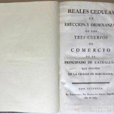 Libros antiguos: REALES CEDULAS DE ERECCION Y ORDENANZAS DE LOS TRES CUERPOS DE COMERCIO DE EL PRINCIPADO DE.... Lote 246437715