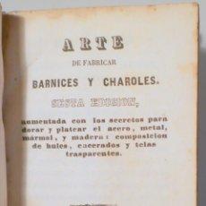 Libri antichi: ARTE DE FABRICAR VARNICES Y CHAROLES - MADRID 1851. Lote 261223195
