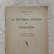Libros antiguos: BENACH I SONET, P. LA REFORMA AGRÀRIA A CATALUNYA. ORIENTACIONS JURÍDIQUES I PRÀCTIQUES DE LA QÜESTI. Lote 269446288