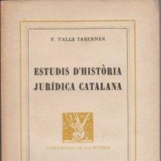 Libros antiguos: LLIBRE ... ESTUDIS D'HISTÒRIA JURÍDICA CATALANA - F. VALLS TABERNER 1929 - DEDICAT - SIGNAT. Lote 270146418