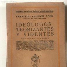 Libros antiguos: IDEOLOGOS TEORIZANTES Y VIDENTES SANTIAGO VALENTI CAMP. BIBLIOTECA DE CULTURA MODERNA Y CONTEMPORANE. Lote 277165258