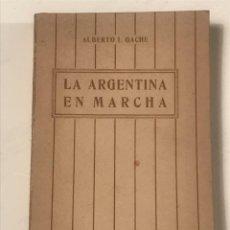 Libros antiguos: LA ARGENTINA EN MARCHA ALBERTO I GACHE 1920. Lote 277166843