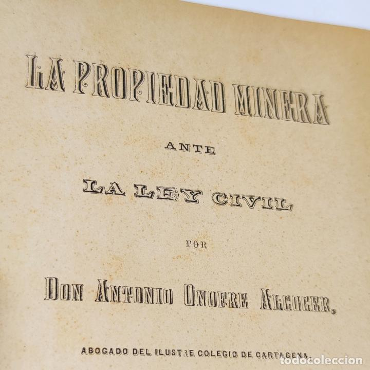 Libros antiguos: La propiedad minera ante la ley civil. Don Antonio Onofre Alcocer. Cartagena. 1897. - Foto 3 - 286283113