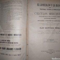 Libros antiguos: EL COMERCIO Y LA BANCA TRATADO TEORICO PRACTICO CÁLCULOS MERCANTILES ELOY MARTÍNEZ 1913 SIN TAPAS. Lote 294505348