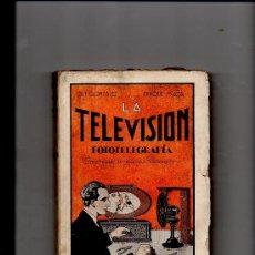 Livres anciens: (M-2.9) LA TELEVISION FOTOTELEGRAFIA , POR S F GONZALEZ Y ENRIQUE MATA - MADRID 1929, ILUSTRADO. Lote 25434051