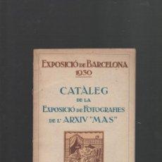 Libros antiguos: EXPOSICIO DE BARCELONA 1930 CATALEG DE LA EXPOSICIO DE FOTOGRAFIES DE L'ARXIU MAS. Lote 32767721