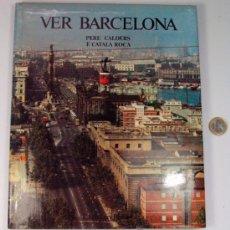 Libros antiguos: VER BARCELONA. PERE CALDERS FOTO: CATALA ROCA. Lote 33497834