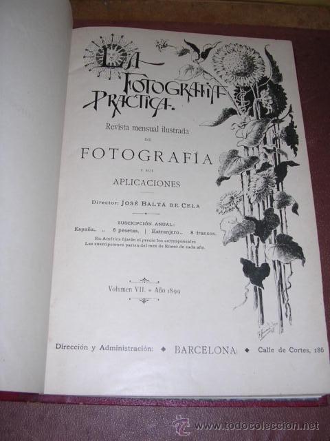 FOTOGRAFIA - REVISTA ,LA FOTOGRAFIA PRACTICA 1899 REVISTA MENSUAL ILUSTRADA DIRECTOR J.BALTA DE CELA (Libros Antiguos, Raros y Curiosos - Bellas artes, ocio y coleccion - Diseño y Fotografía)