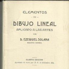 Libros antiguos: DIBUJO LINEAL. APLICACIONES A LAS ARTES. EZEQUIEL SOLANA. EL MAGISTERIO ESPAÑOL. MADRID. 1904. Lote 38713319