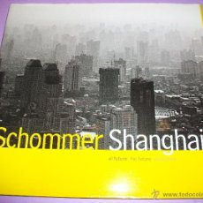 Libros antiguos: SCHOMMER - SHANGHAI - THE FUTURE - PHOTO BOOK - 33X31 - ESPANISH - ENGLISH VASCO. Lote 48162142