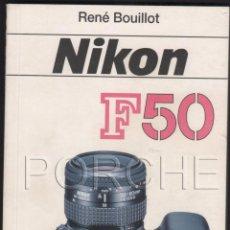 Libros antiguos: 1 LIBRO NIKON F 50- TODO LO QUE NECESITE SABER SOBRE LA CÁMARA.- RENÉ BOUILLOT-. Lote 50073490