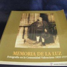 Libros antiguos: CATÁLOGO FOTOGRÁFICA MEMORIA DE LA LUZ FOTOGRAFÍA EN LA COMUNIDAD VALENCIANA 1839 1939. Lote 52495862