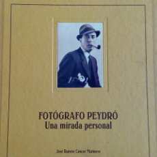 Libros antiguos: FOTÓGRAFO PEIDRÓ. UNA MIRADA PERSONAL. J. R CANCER MATINERO . Lote 54297431