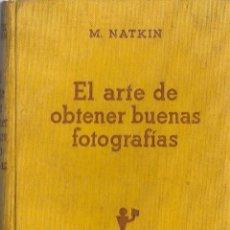 Libros antiguos: EL ARTE DE OBTENER BUENAS FOTOGRAFÍAS /MARCEL NATKIN - 1936 * FOTOGRAFÍA TÉCNICA *. Lote 57214237