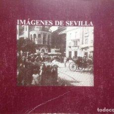 Libros antiguos: IMÁGENES DE SEVILLA. CATALOGO EXPOSICION IMAGENES DE SEVILLA - AYTO SEVILLA - 1984. Lote 82649008