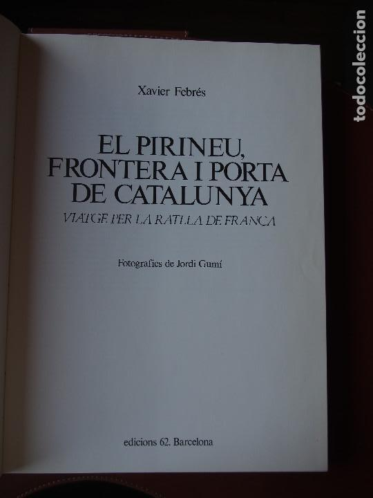 Libros antiguos: Xavier Febrés. El Pirineu frontera i porta de Catalunya. Fotos Jordi Gumí Edicions 62 - Foto 3 - 93169810