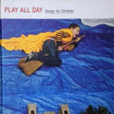Libros antiguos: PLAY ALL DAY. DESIGN FOR CHILDREN. Lote 98763235