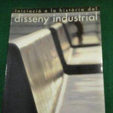 Libros antiguos: INICIACIÓ A LA HISTÒRIA DEL DISSENY INDUSTRIAL - ISABEL CAMPI I VALLS. Lote 102689611