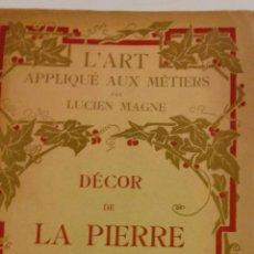 Libros antiguos: L'ART APPLIQUÉ AUX MÉTIERS, DECOR DE LA PIERRE. PAR LUCIEN MAGNE. PARIS 1923. Lote 103403559