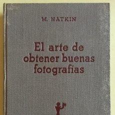 Libros antiguos: FOTOGRAFIA- EL ARTE DE OBTENER BUENAS FOTOGRAFIAS- M. NATKIN 1.936. Lote 106071723
