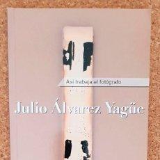 Libros antiguos: ASÍ TRABAJA EL FOTÓGRAFO, JULIO MARTINEZ YAGÜE. Lote 111790675