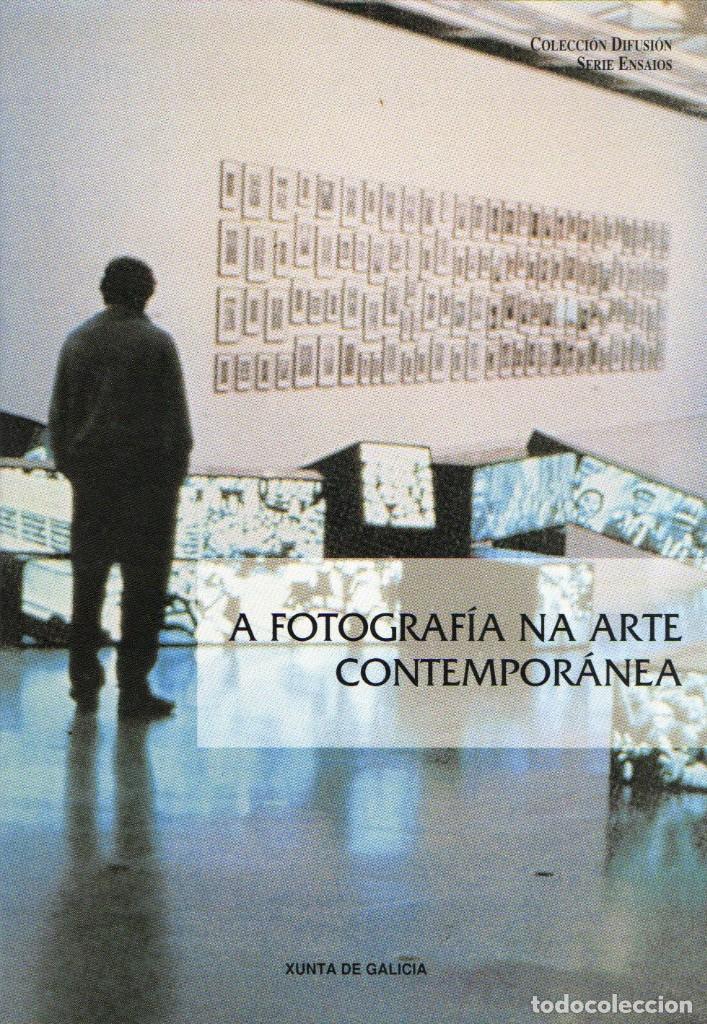 A FOTOGRAFÍA NA ARTE CONTEMPORÁNEA (Libros Antiguos, Raros y Curiosos - Bellas artes, ocio y coleccion - Diseño y Fotografía)