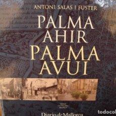 Libros antiguos: PALMA AHIR, PALMA AVUI. ANTONI SALAS I FUSTER. PALMA DE MALLORCA, 2006.. Lote 122087487