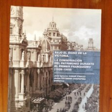 Libros antiguos: BAJO EL SIGNO DE LA VICTORIA: LA CONSERVACION DEL PATRIMONIO DURANTE EL PRIMER FRANQUISMO. Lote 122098719