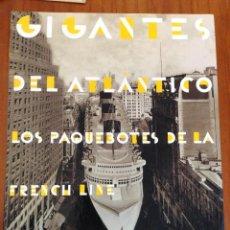 Libros antiguos: GIGANTES DEL ATLANTICO. LOS PAQUEBOTES DE LA FRENCH LINE. PENTAGRAF. Lote 122098971