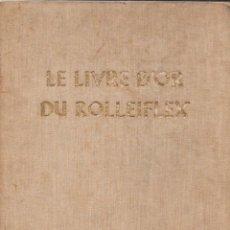 Libros antiguos: LE LIVRE D'OR DU ROLLEIFLEX (GERMANY, 1936) EN FRANCÉS.. Lote 126922231