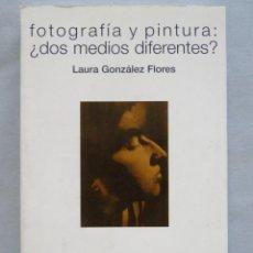 Livros antigos: LAURA GONZALEZ FLORES FOTOGRAFÍA Y PINTURA: DOS MEDIOS DIFERENTES ? FOTOGRAFÍA. Lote 136526238
