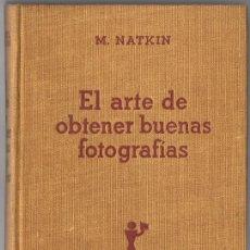 Libros antiguos: EL ARTE DE OBTENER BUENAS FOTOGRAFÍAS M. NATKIN . Lote 137205014